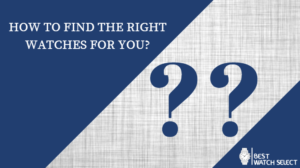 How To Find The Right Watches For You