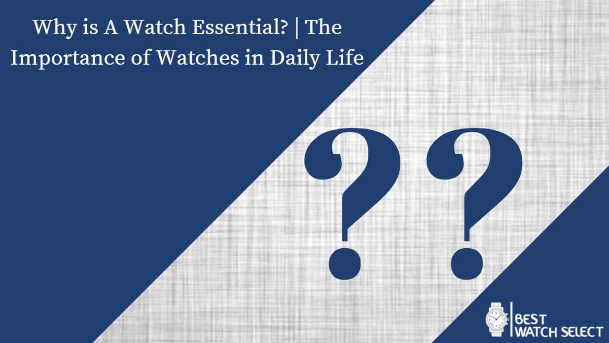 Why is a Watch Essential