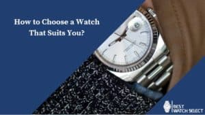 Choose a Watch That Suits You