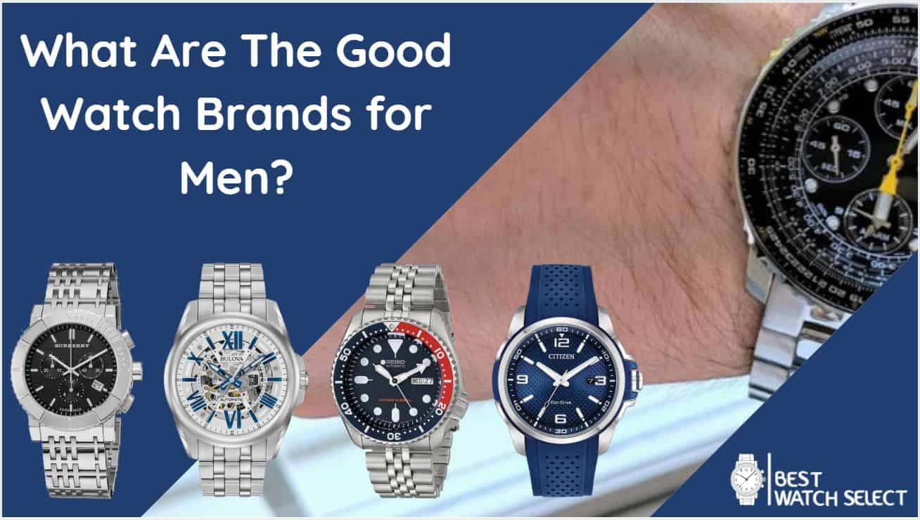 What Are The Good Watch Brands for Men